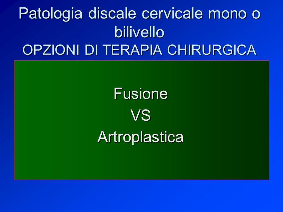 Patologia discale cervicale mono o bilivello OPZIONI DI TERAPIA CHIRURGICA