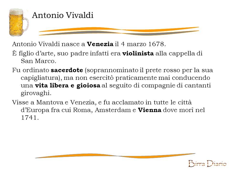 Antonio Vivaldi Antonio Vivaldi nasce a Venezia il 4 marzo 1678.