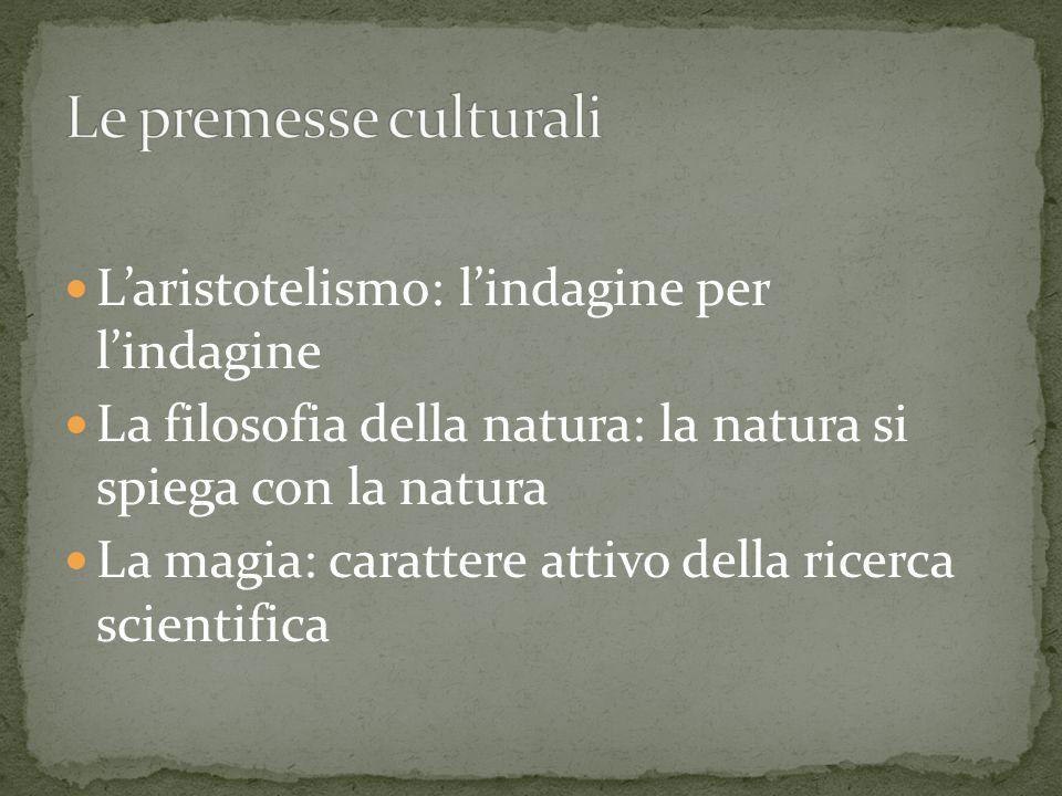 Le premesse culturali L'aristotelismo: l'indagine per l'indagine