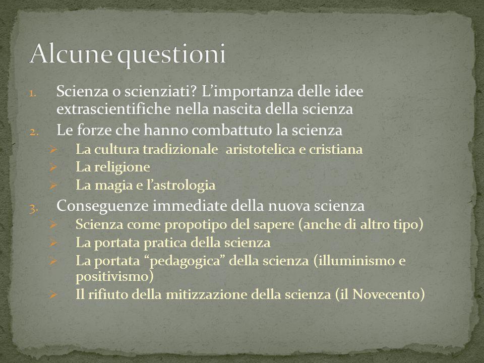 Alcune questioni Scienza o scienziati L'importanza delle idee extrascientifiche nella nascita della scienza.