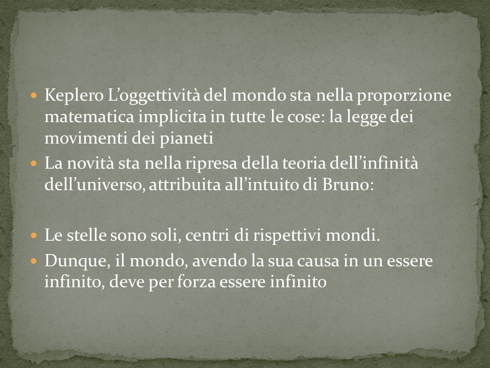Keplero L'oggettività del mondo sta nella proporzione matematica implicita in tutte le cose: la legge dei movimenti dei pianeti