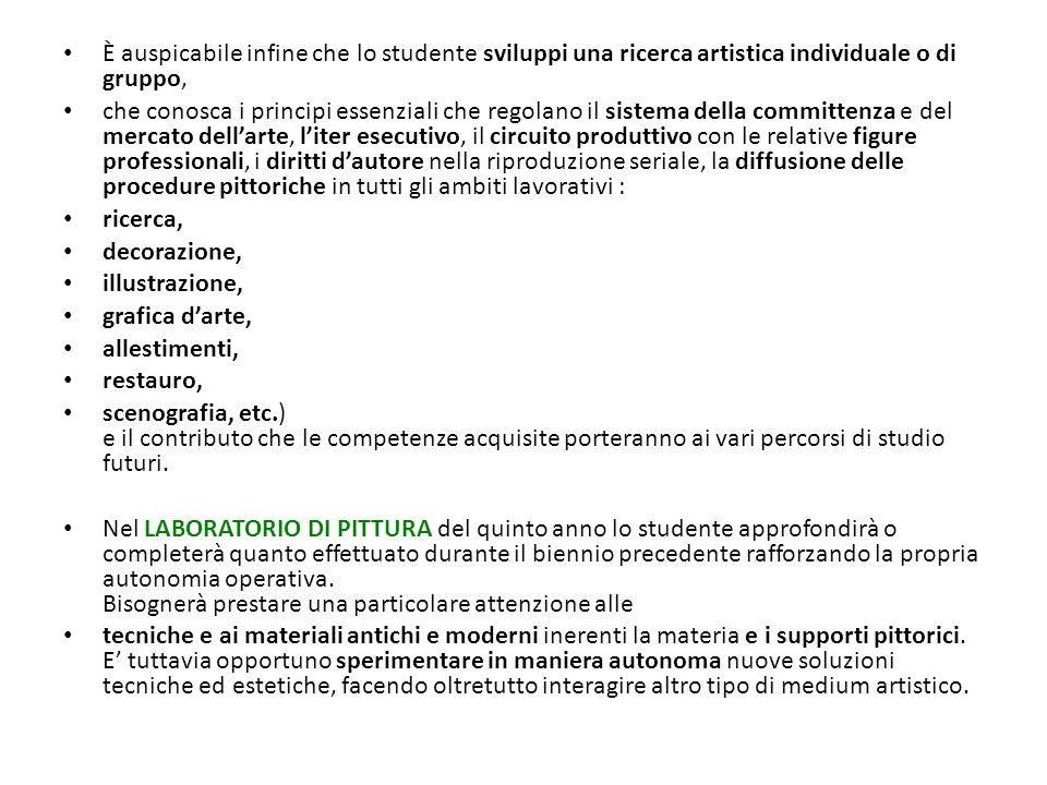 È auspicabile infine che lo studente sviluppi una ricerca artistica individuale o di gruppo,