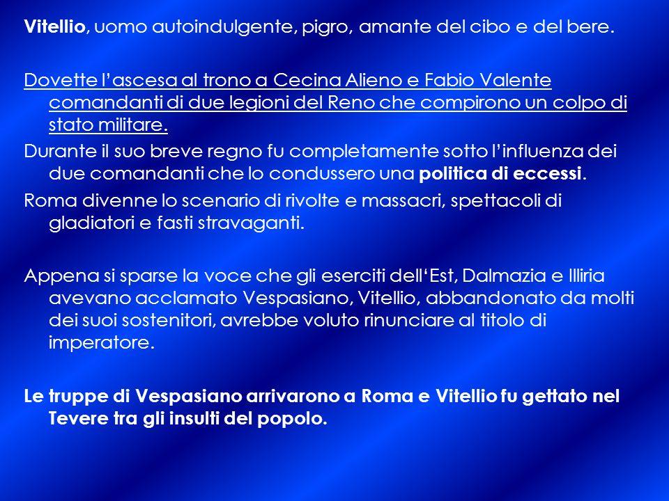 Vitellio, uomo autoindulgente, pigro, amante del cibo e del bere.