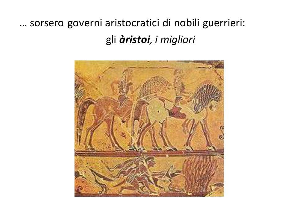 … sorsero governi aristocratici di nobili guerrieri: gli àristoi, i migliori