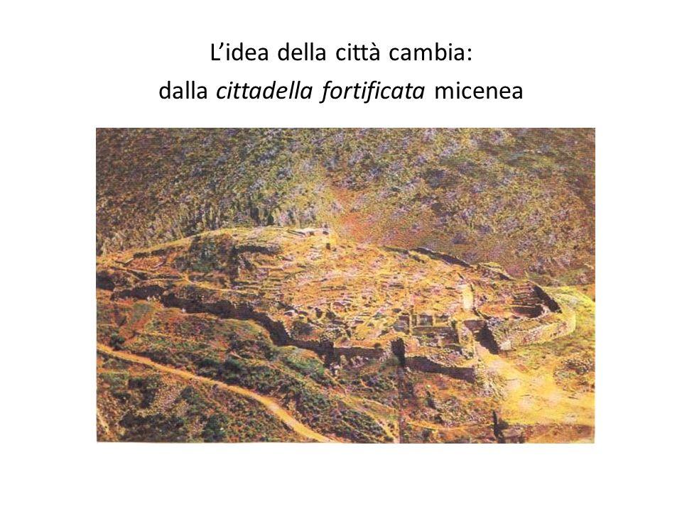 L'idea della città cambia: dalla cittadella fortificata micenea