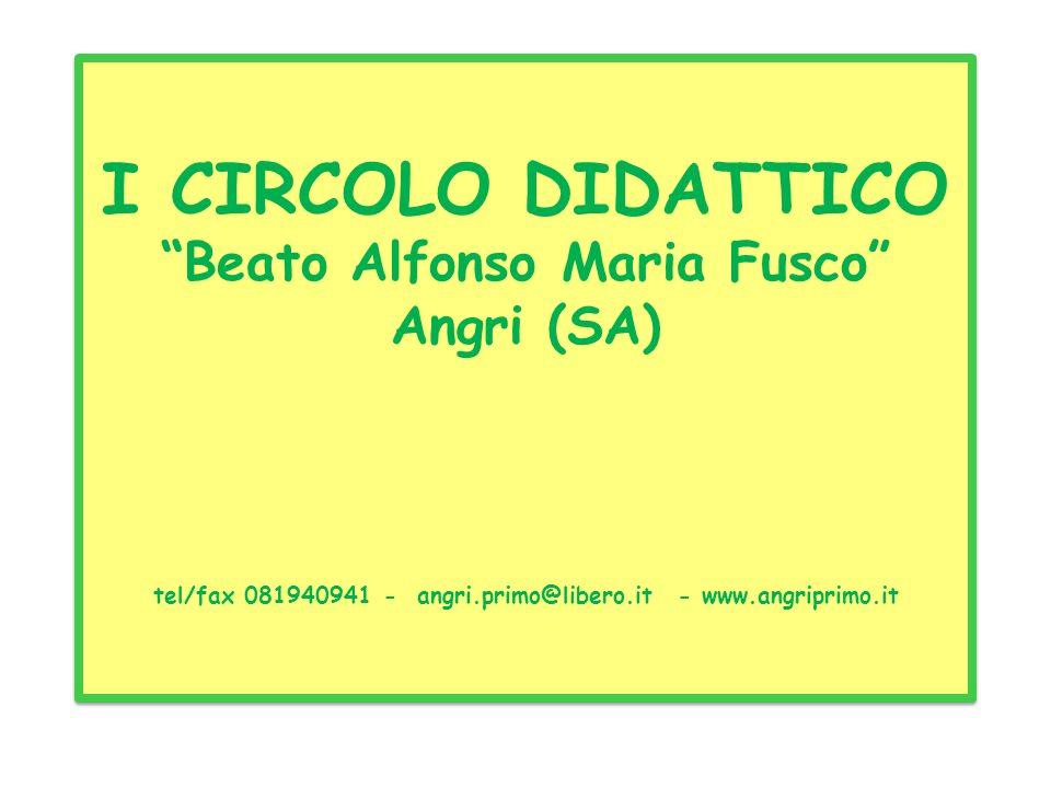 I CIRCOLO DIDATTICO Beato Alfonso Maria Fusco Angri (SA) tel/fax 081940941 - angri.primo@libero.it - www.angriprimo.it