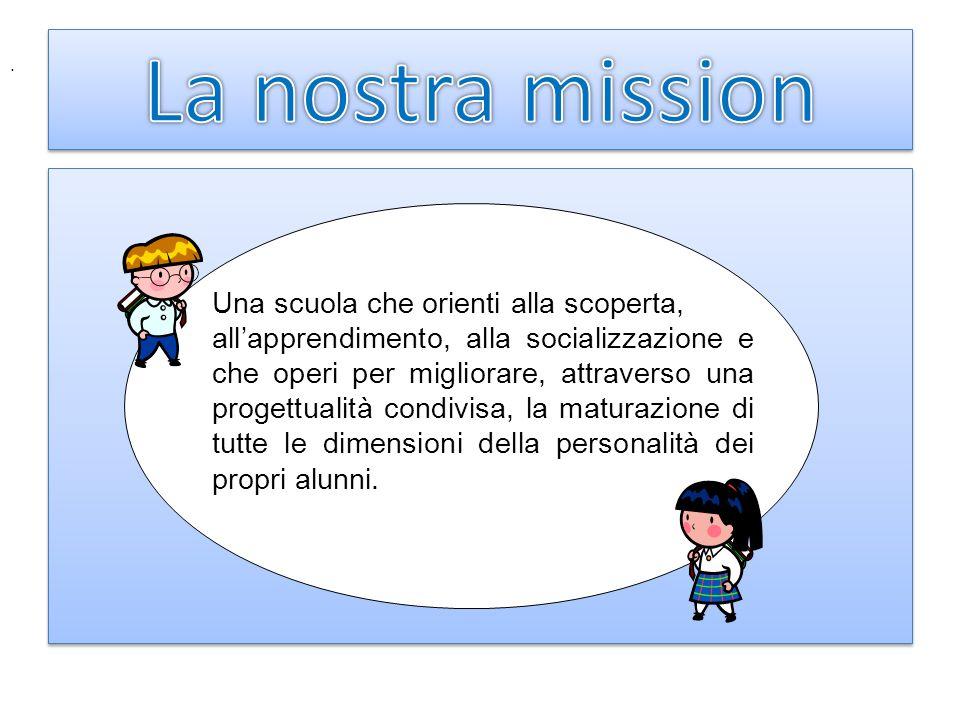 La nostra mission Una scuola che orienti alla scoperta,