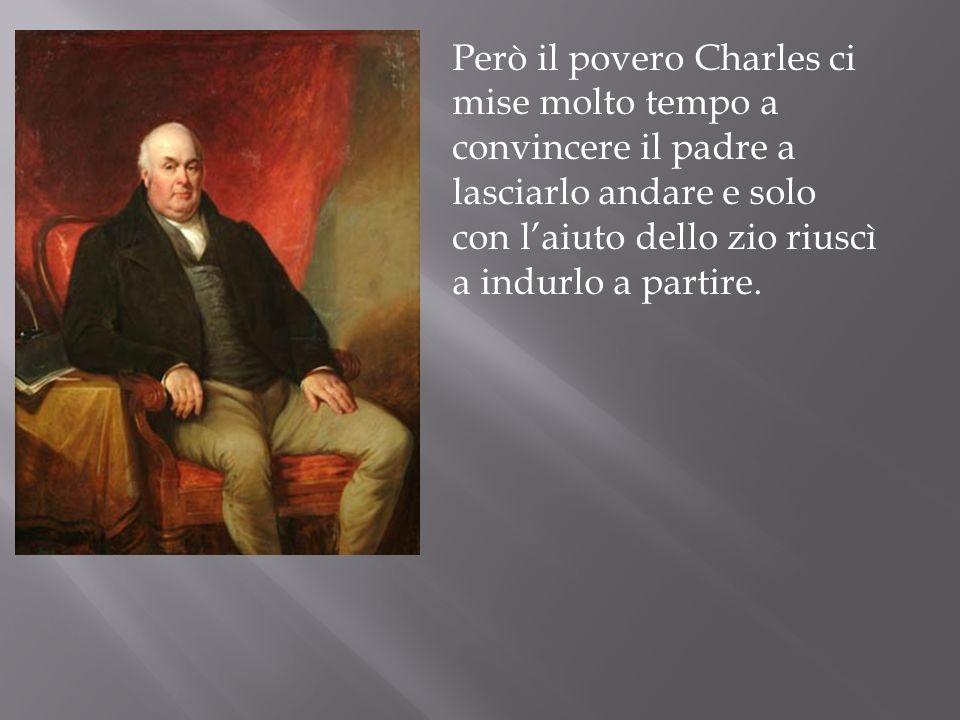 Però il povero Charles ci mise molto tempo a convincere il padre a lasciarlo andare e solo con l'aiuto dello zio riuscì a indurlo a partire.