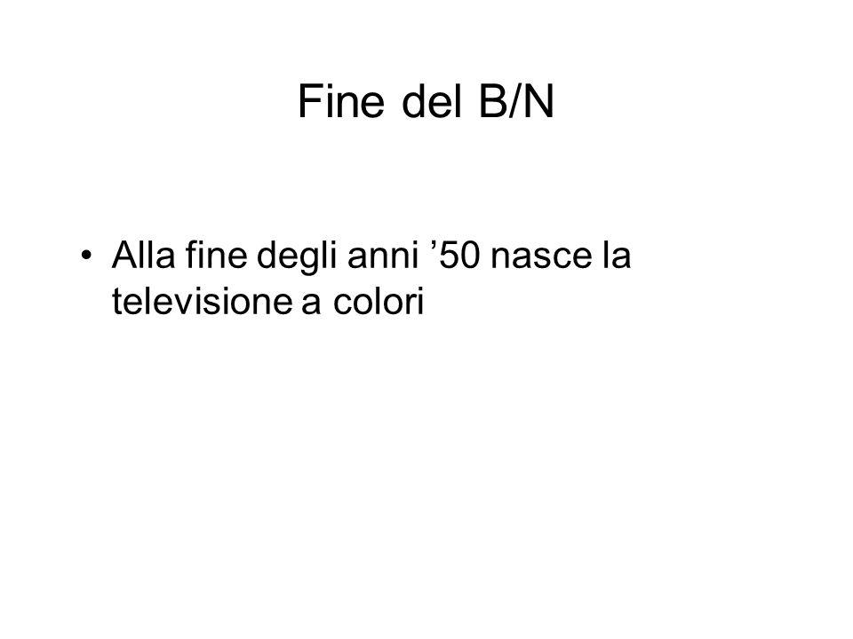 Fine del B/N Alla fine degli anni '50 nasce la televisione a colori