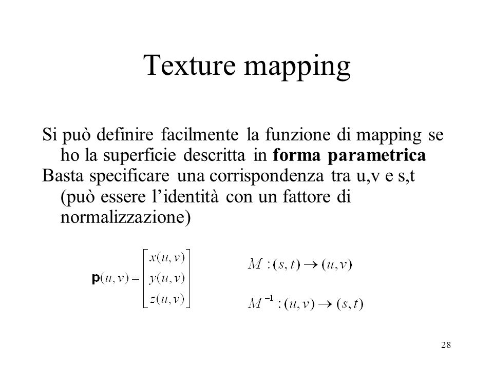 Texture mapping Si può definire facilmente la funzione di mapping se ho la superficie descritta in forma parametrica.