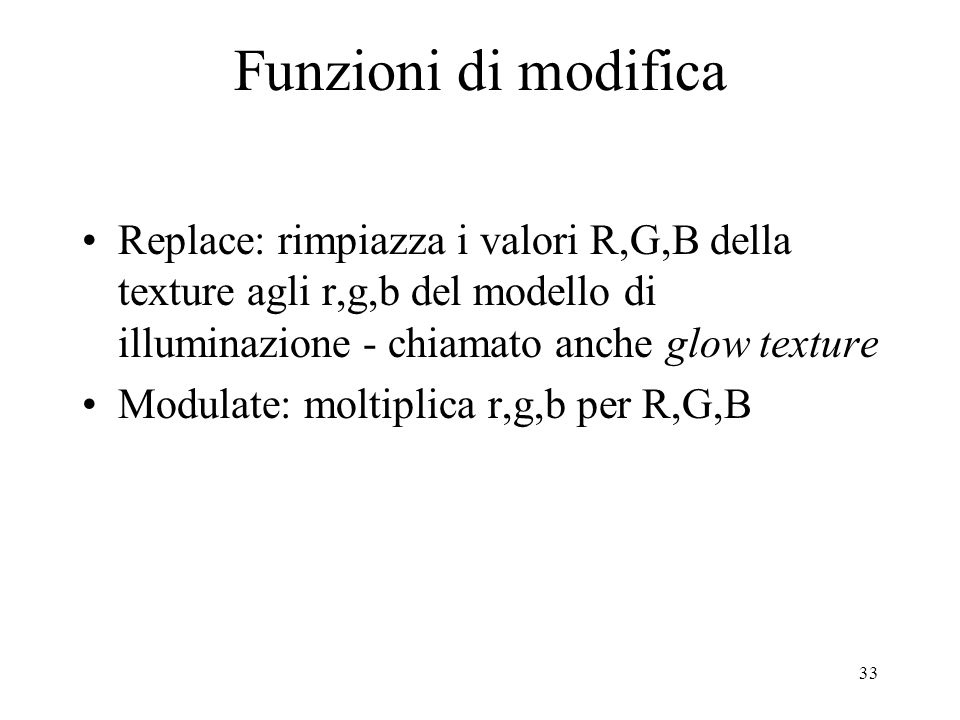 Funzioni di modifica Replace: rimpiazza i valori R,G,B della texture agli r,g,b del modello di illuminazione - chiamato anche glow texture.