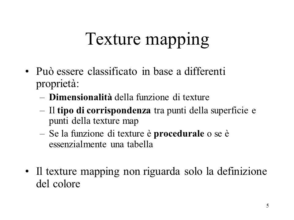 Texture mapping Può essere classificato in base a differenti proprietà: Dimensionalità della funzione di texture.