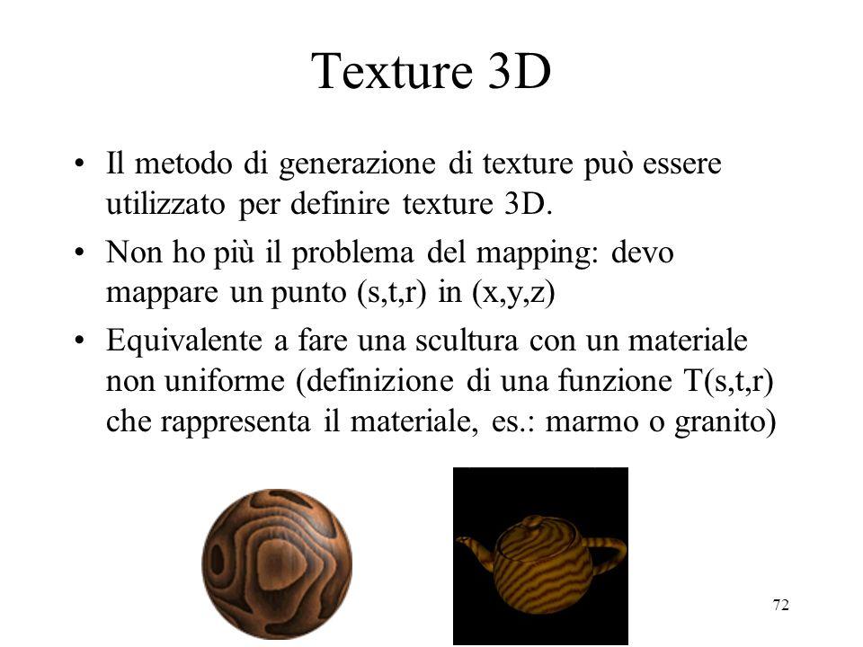 Texture 3D Il metodo di generazione di texture può essere utilizzato per definire texture 3D.