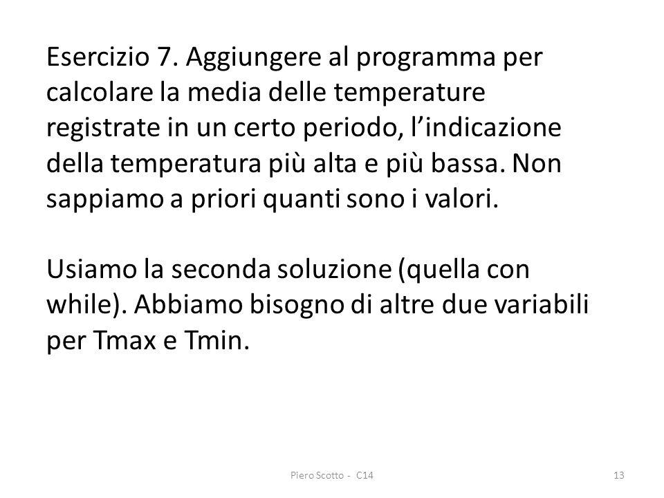 Esercizio 7. Aggiungere al programma per calcolare la media delle temperature registrate in un certo periodo, l'indicazione della temperatura più alta e più bassa. Non sappiamo a priori quanti sono i valori.