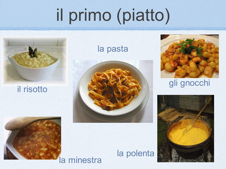 il primo (piatto) la pasta gli gnocchi il risotto la polenta