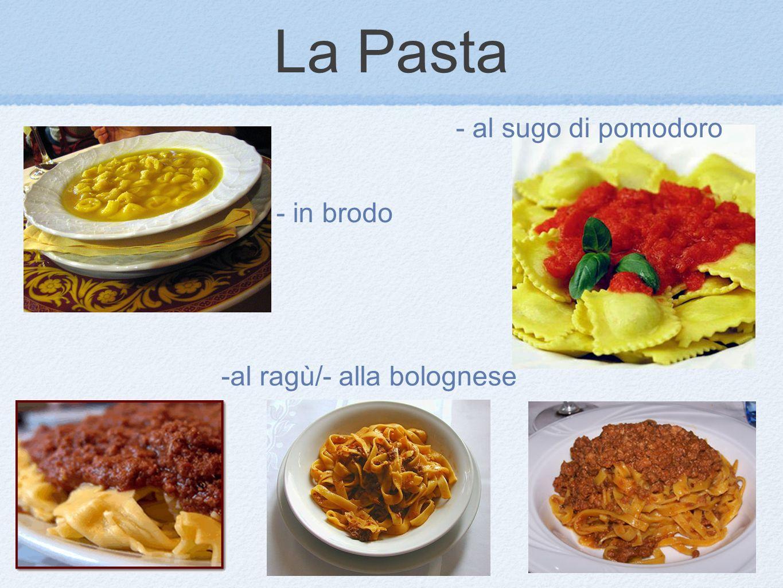 La Pasta - al sugo di pomodoro - in brodo -al ragù/- alla bolognese