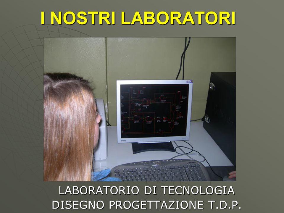 I NOSTRI LABORATORI LABORATORIO DI TECNOLOGIA