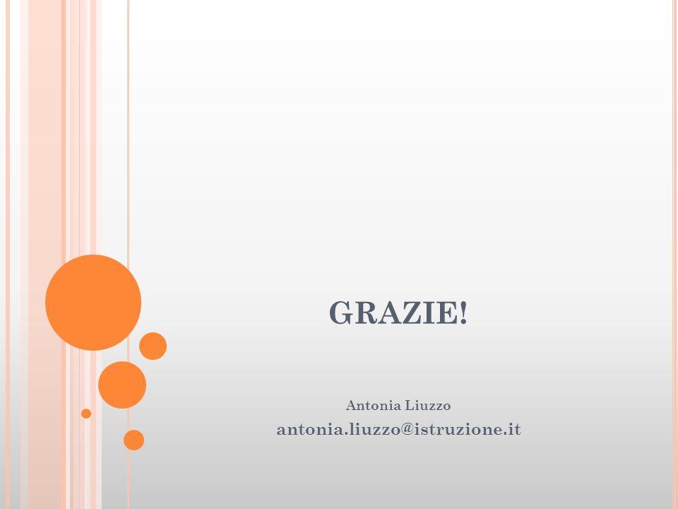 GRAZIE! Antonia Liuzzo antonia.liuzzo@istruzione.it