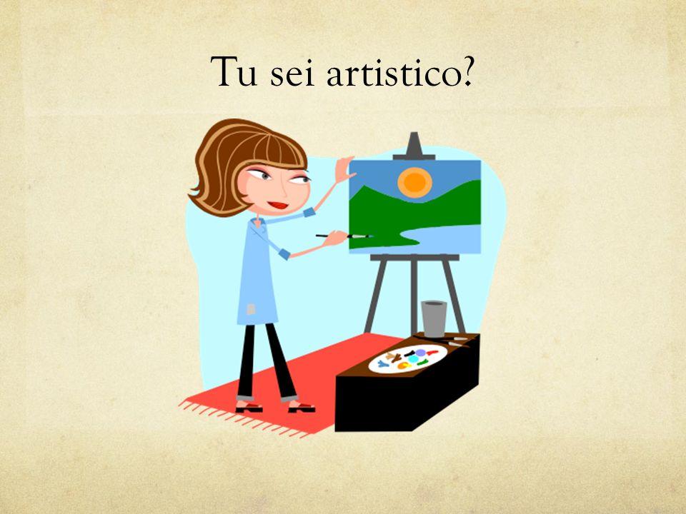 Tu sei artistico