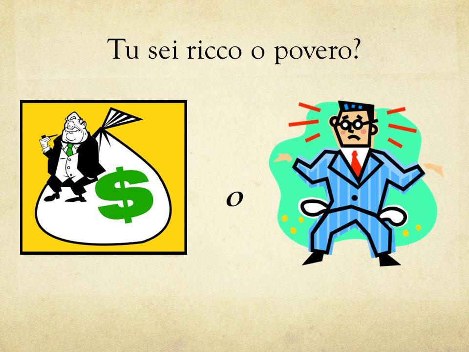 Tu sei ricco o povero o