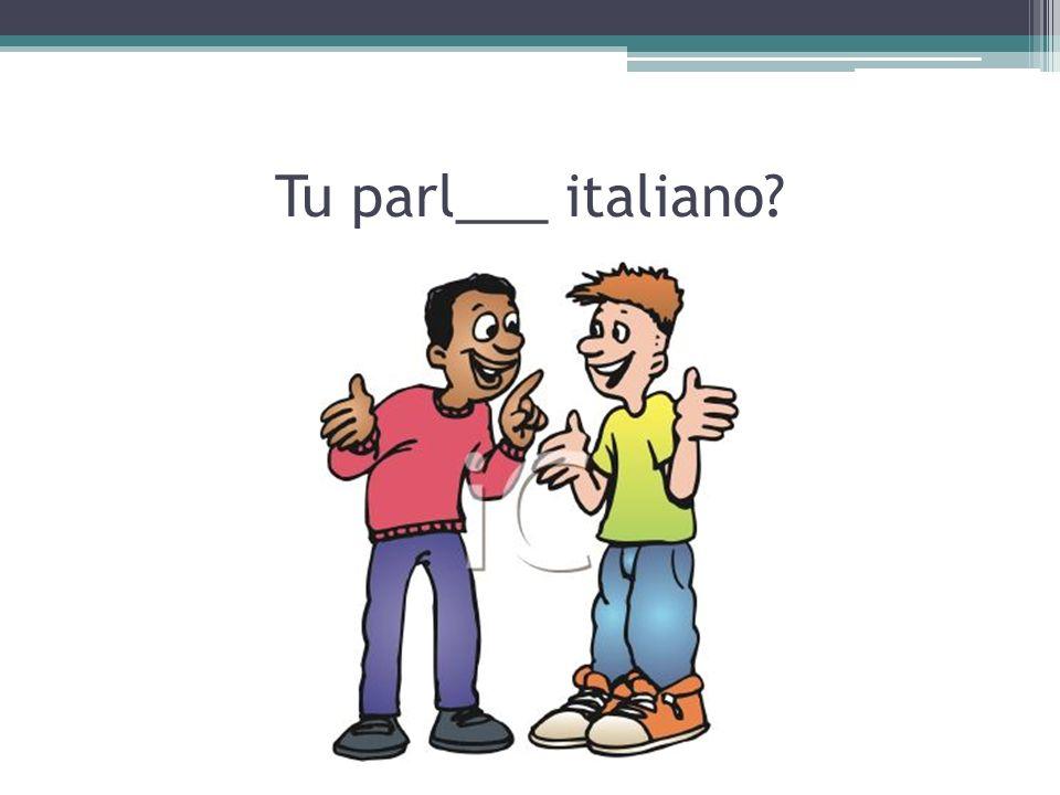 Tu parl___ italiano
