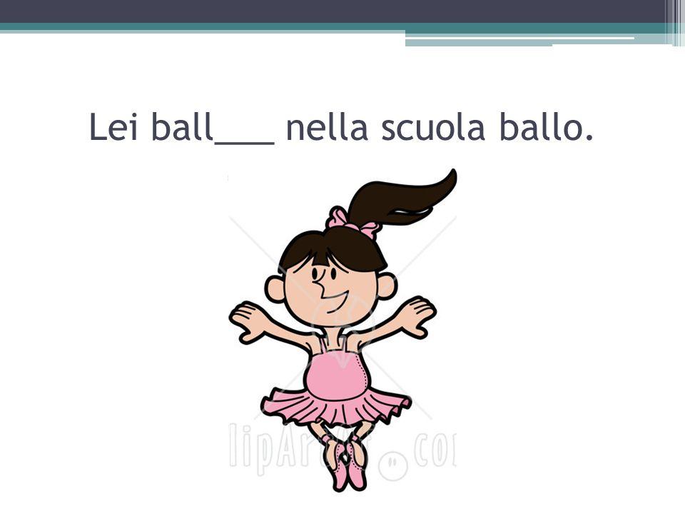 Lei ball___ nella scuola ballo.
