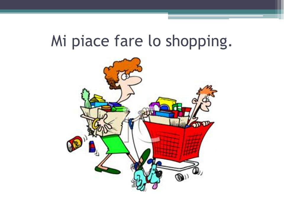Mi piace fare lo shopping.