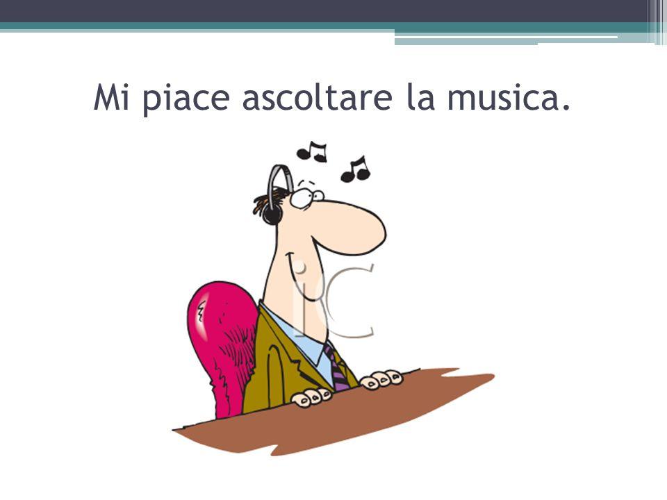Mi piace ascoltare la musica.