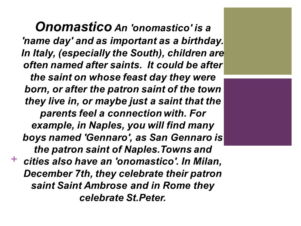 Onomastico An onomastico is a name day and as important as a birthday.
