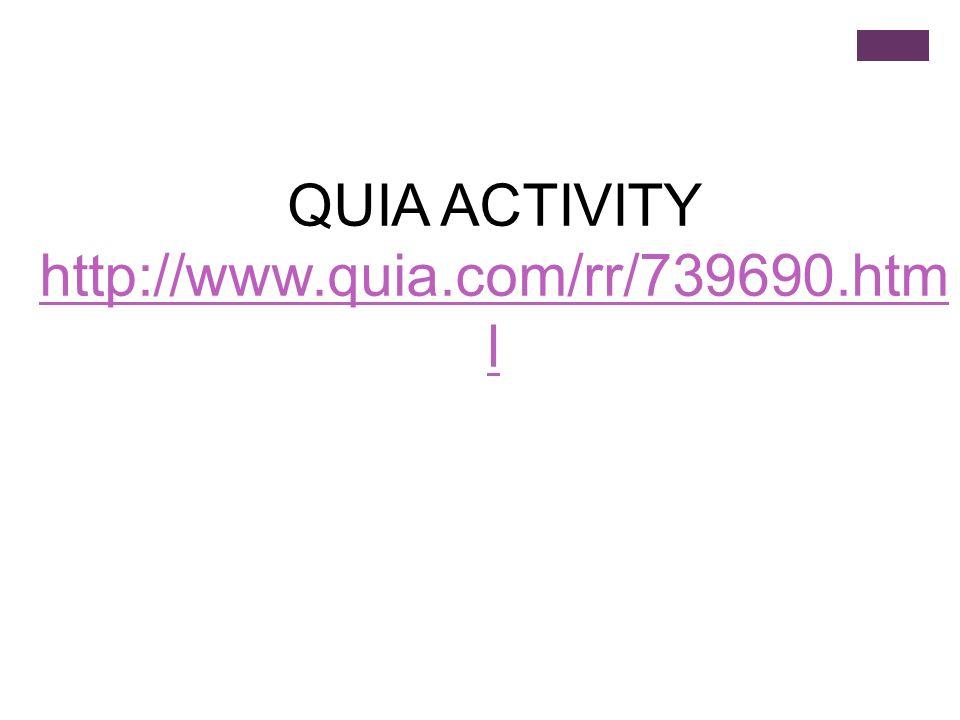 QUIA ACTIVITY http://www.quia.com/rr/739690.html