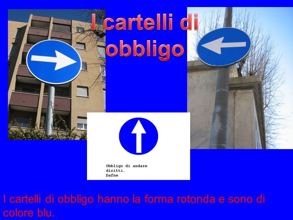 I cartelli di obbligo hanno la forma rotonda e sono di colore blu.