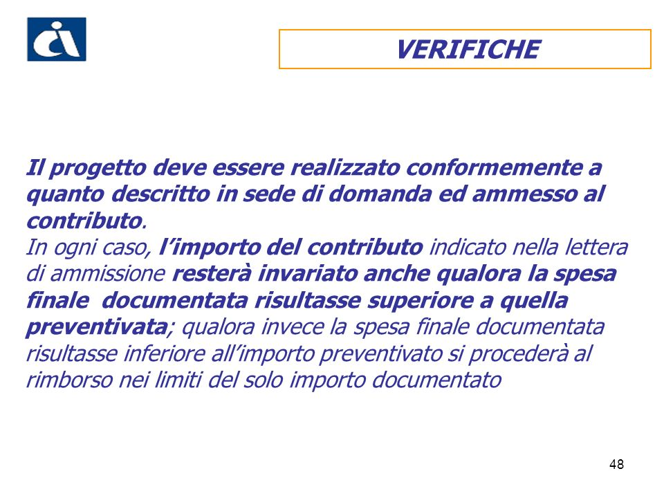 VERIFICHE Il progetto deve essere realizzato conformemente a quanto descritto in sede di domanda ed ammesso al contributo.