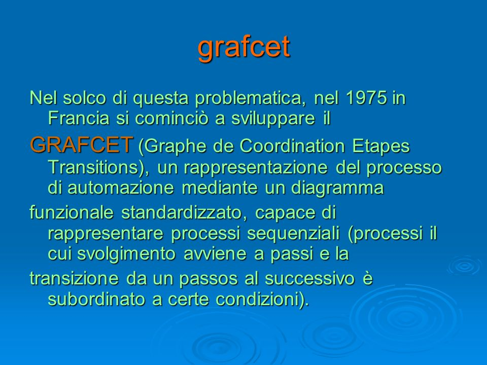 grafcet Nel solco di questa problematica, nel 1975 in Francia si cominciò a sviluppare il.