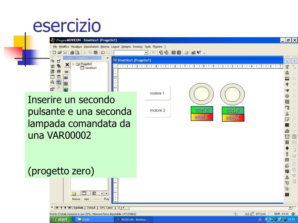 esercizio Inserire un secondo pulsante e una seconda lampada comandata da una VAR00002.