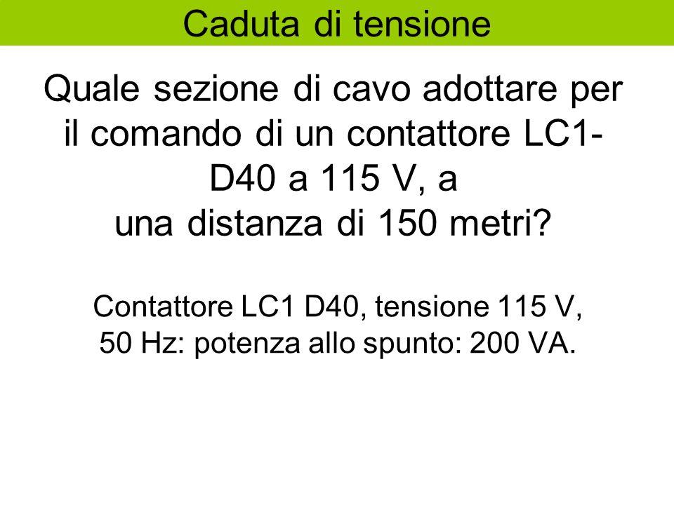 Caduta di tensione Quale sezione di cavo adottare per il comando di un contattore LC1-D40 a 115 V, a una distanza di 150 metri