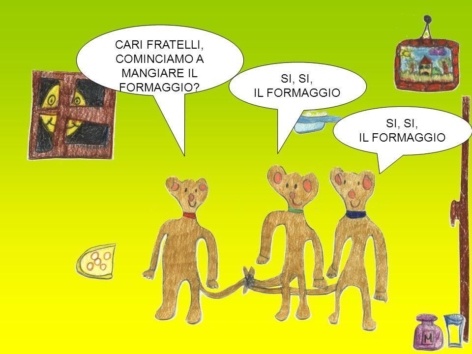 CARI FRATELLI, COMINCIAMO A MANGIARE IL FORMAGGIO