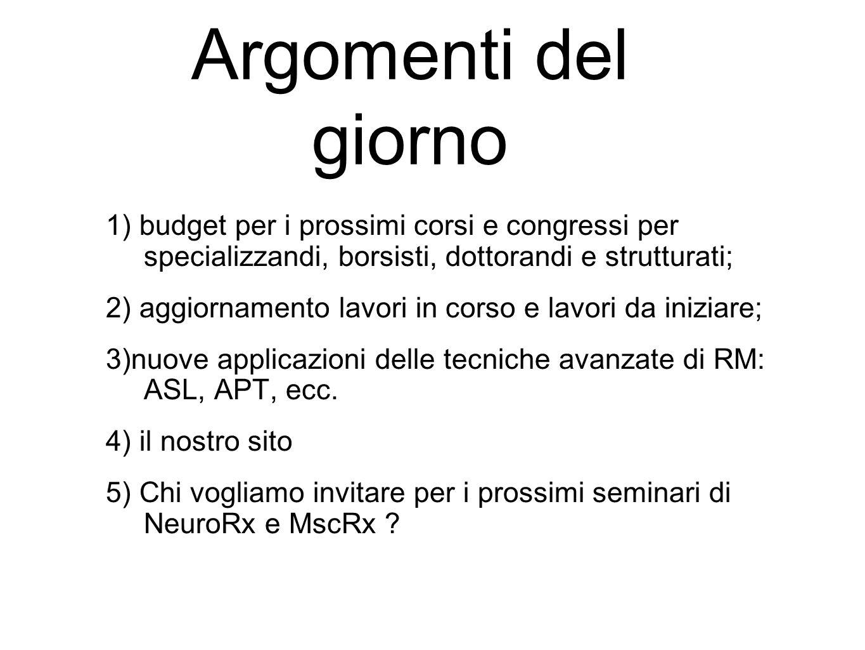Argomenti del giorno 1) budget per i prossimi corsi e congressi per specializzandi, borsisti, dottorandi e strutturati;