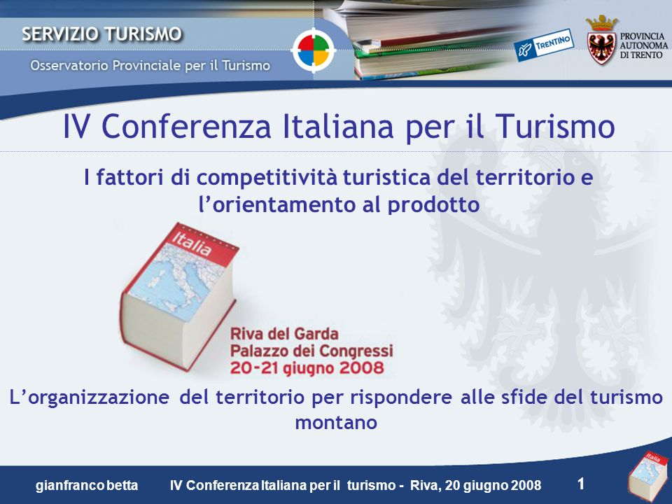 IV Conferenza Italiana per il Turismo I fattori di competitività turistica del territorio e l'orientamento al prodotto