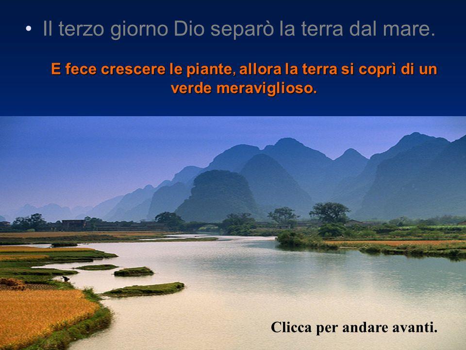 Il terzo giorno Dio separò la terra dal mare.