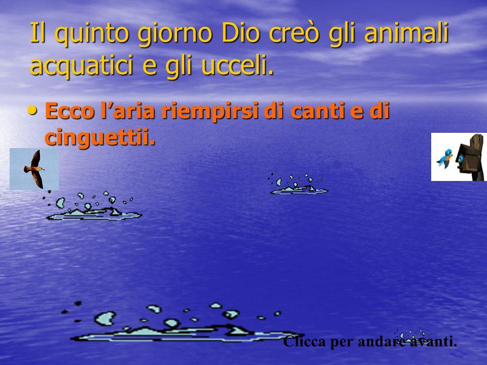 Il quinto giorno Dio creò gli animali acquatici e gli ucceli.