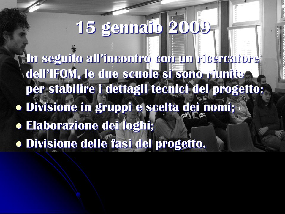 15 gennaio 2009 In seguito all'incontro con un ricercatore dell'IFOM, le due scuole si sono riunite per stabilire i dettagli tecnici del progetto: