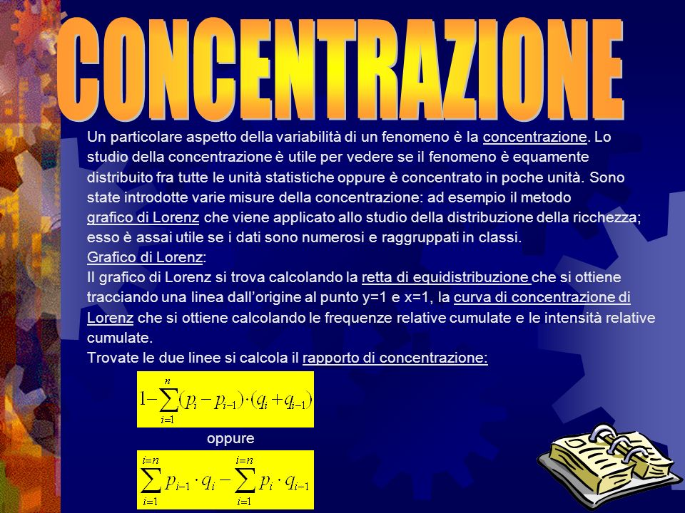 CONCENTRAZIONE Un particolare aspetto della variabilità di un fenomeno è la concentrazione. Lo.