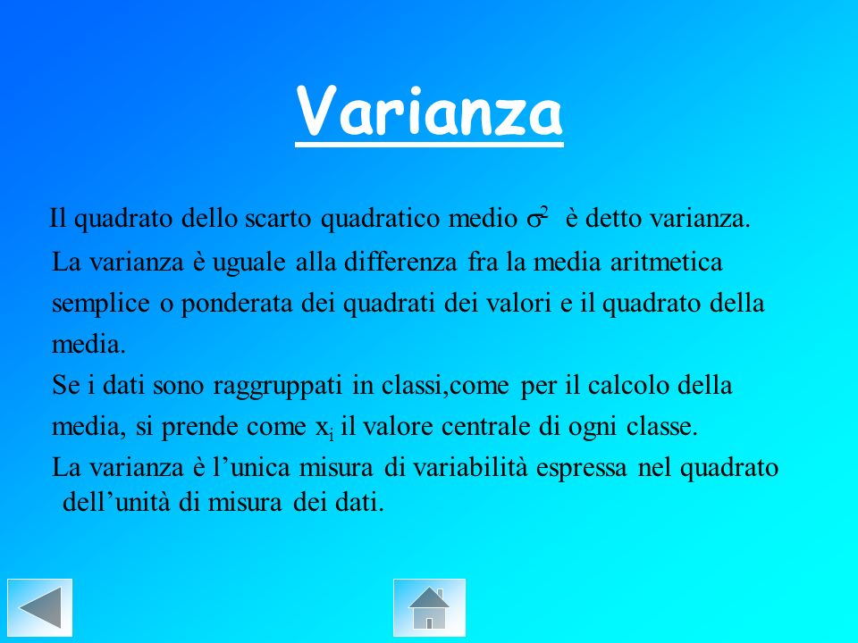 Varianza Il quadrato dello scarto quadratico medio s2 è detto varianza. La varianza è uguale alla differenza fra la media aritmetica.