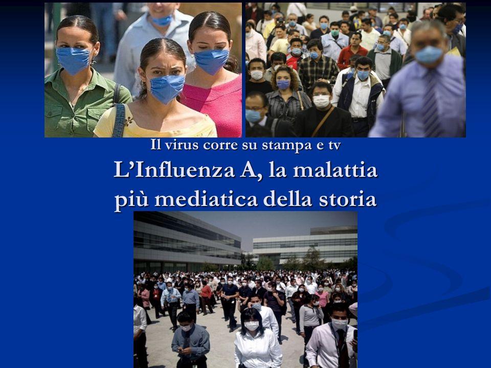 Il virus corre su stampa e tv L'Influenza A, la malattia più mediatica della storia