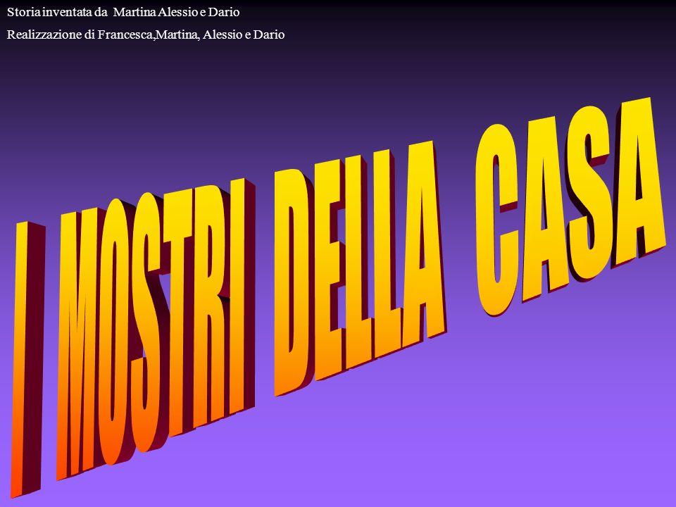 I MOSTRI DELLA CASA Storia inventata da Martina Alessio e Dario
