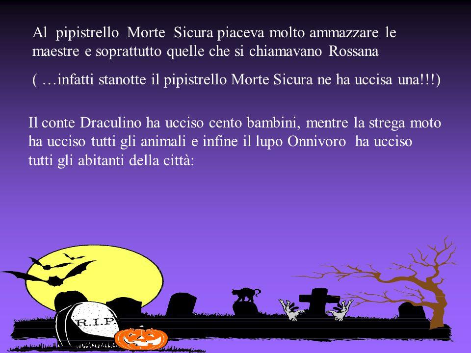 Al pipistrello Morte Sicura piaceva molto ammazzare le maestre e soprattutto quelle che si chiamavano Rossana