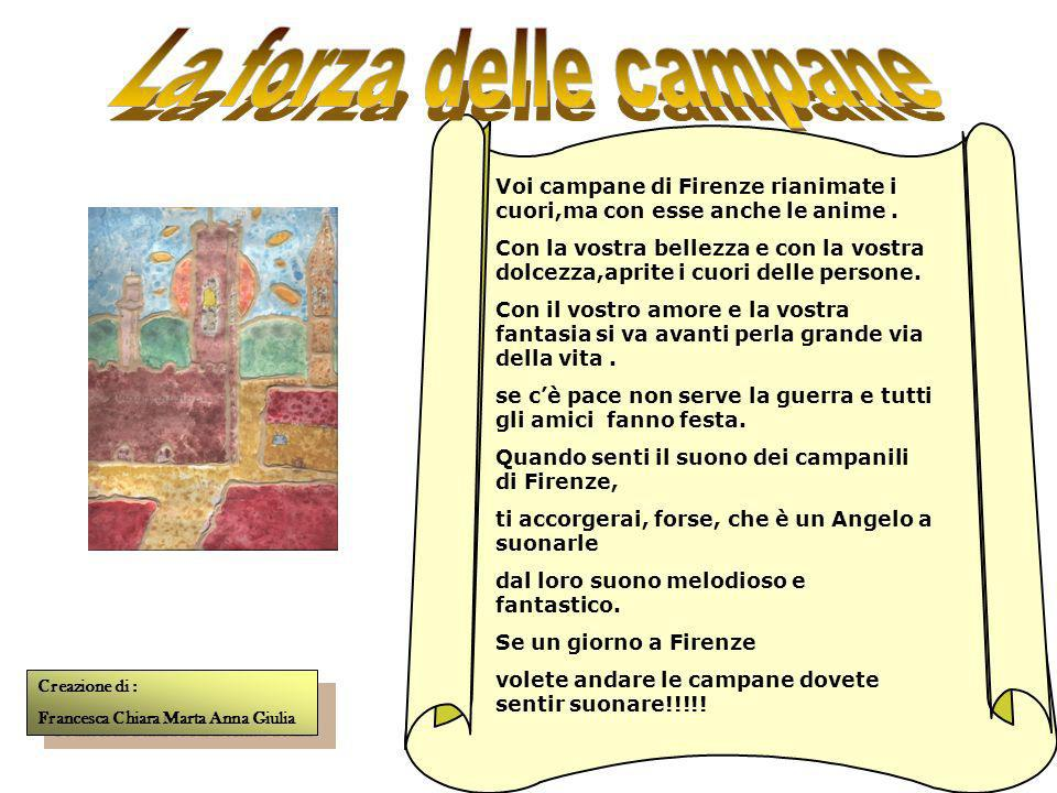 La forza delle campane Voi campane di Firenze rianimate i cuori,ma con esse anche le anime .