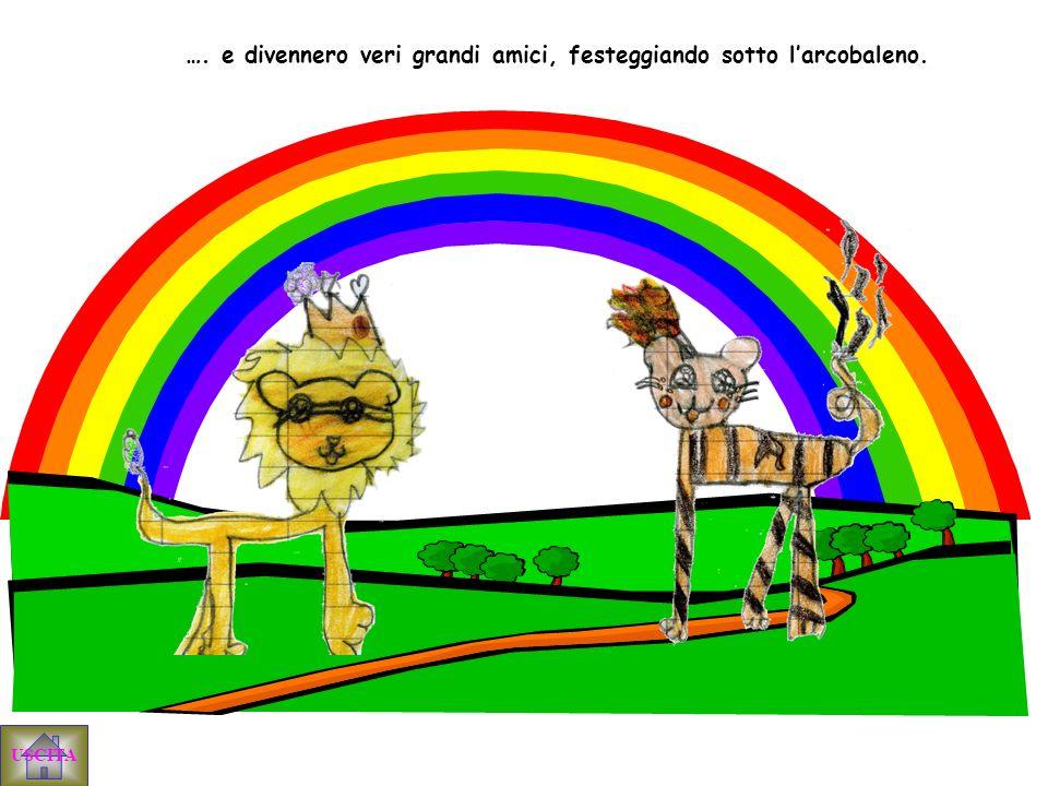 …. e divennero veri grandi amici, festeggiando sotto l'arcobaleno.