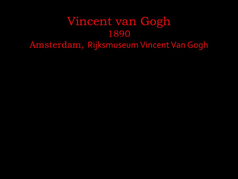 1890 Amsterdam, Rijksmuseum Vincent Van Gogh