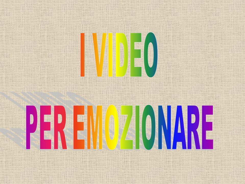 I VIDEO PER EMOZIONARE